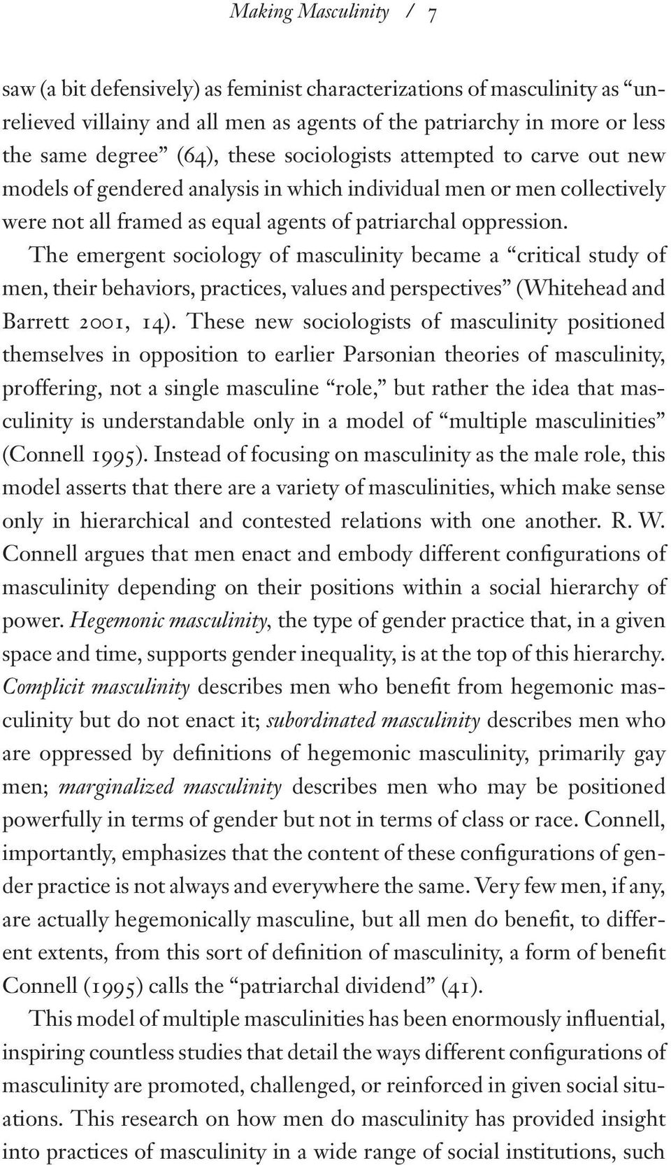 The emergent sociology of masculinity became a critical study of men, their behaviors, practices, values and perspectives (Whitehead and Barrett 2001, 14).