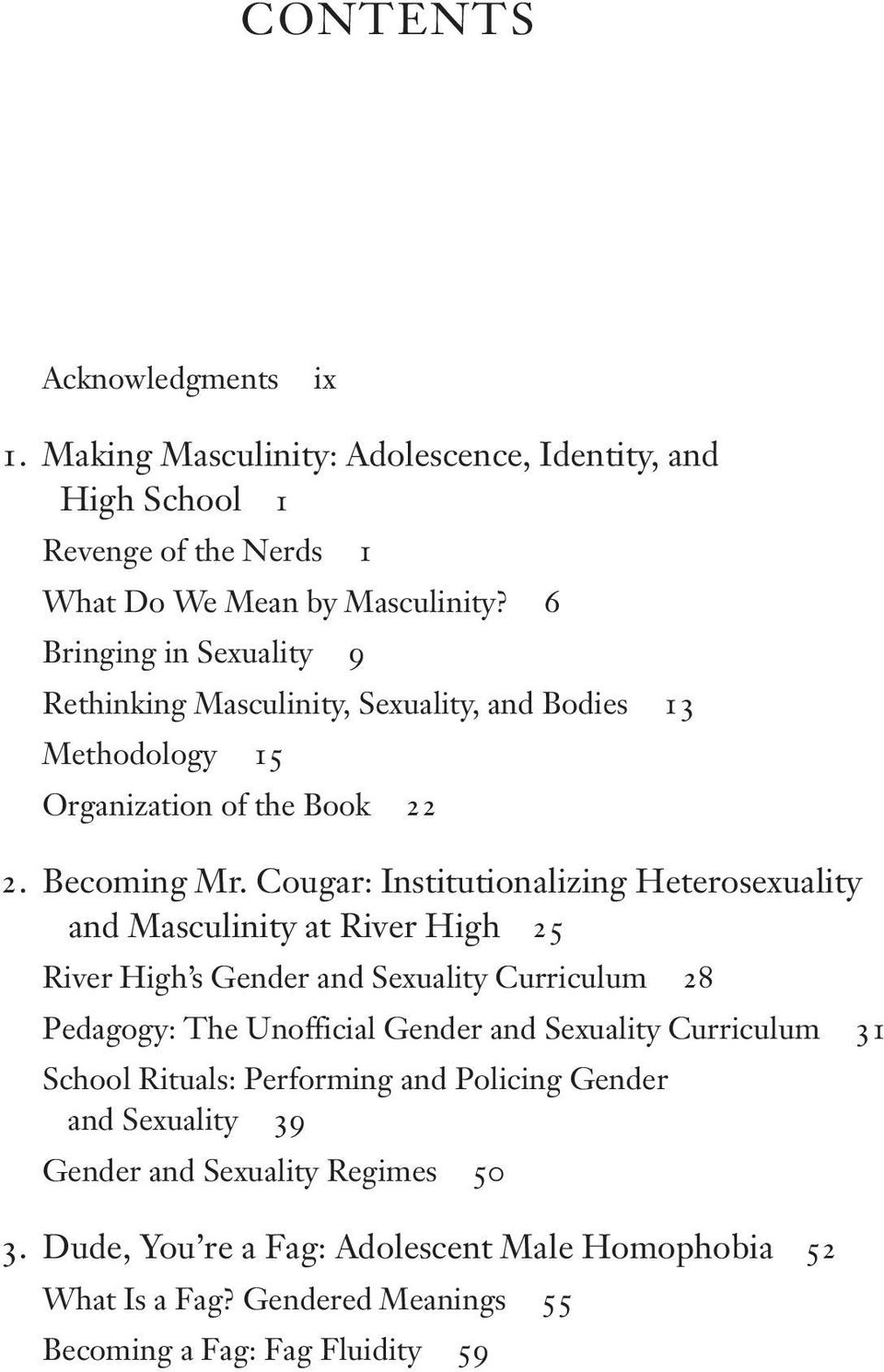 Cougar: Institutionalizing Heterosexuality and Masculinity at River High 25 River High s Gender and Sexuality Curriculum 28 Pedagogy: The Unofficial Gender and Sexuality