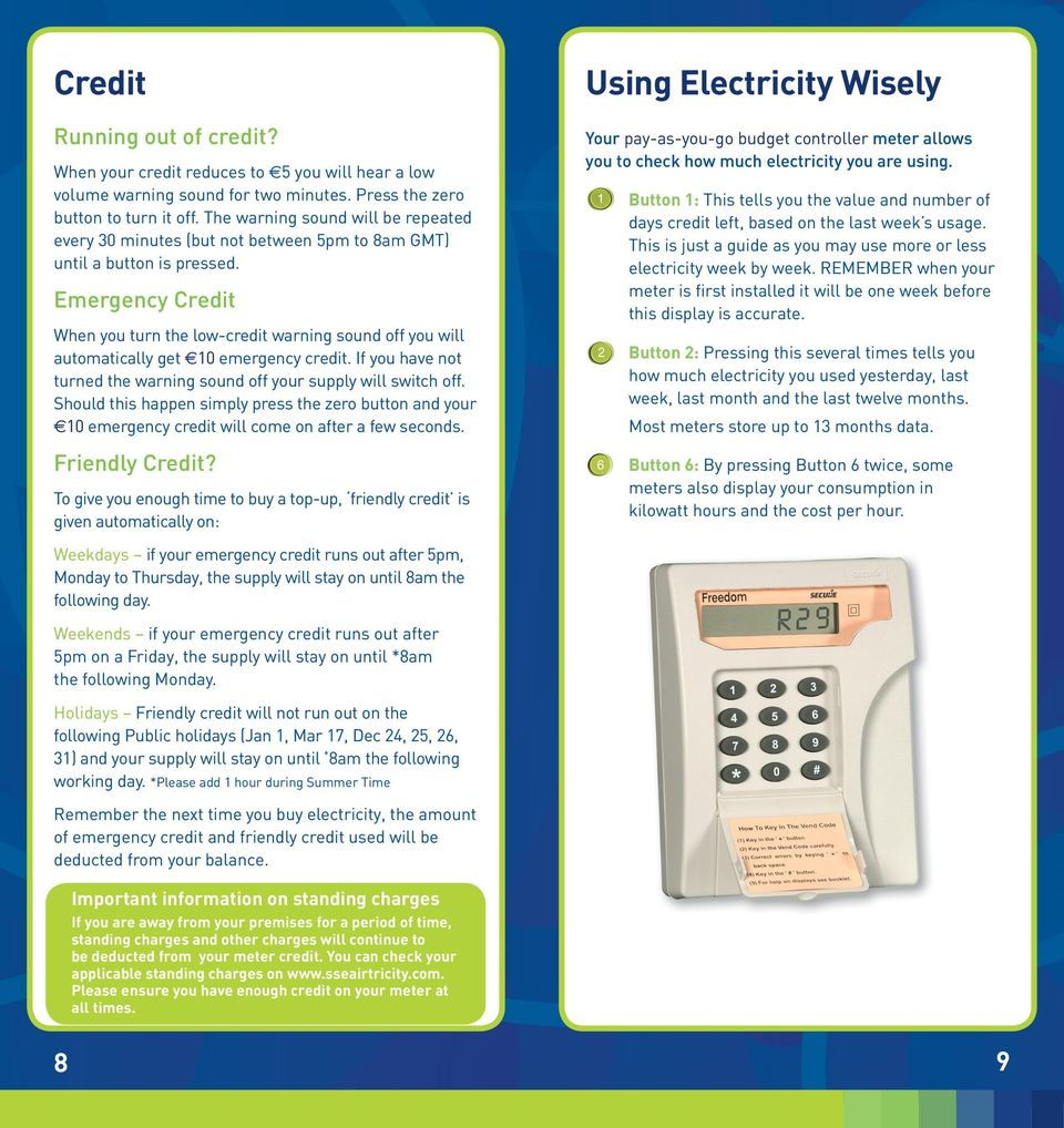 Emergency Credit When you turn the low-credit warning sound off you will automatically get 110 emergency credit. If you have not turned the warning sound off your supply will switch off.
