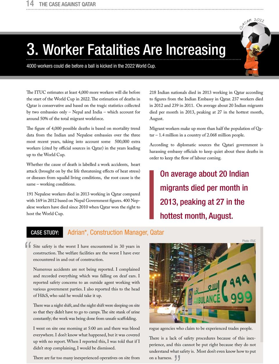 The estimation of deaths in Qatar is conservative and based on the tragic statistics collected by two embassies only Nepal and India which account for around 50% of the total migrant workforce.