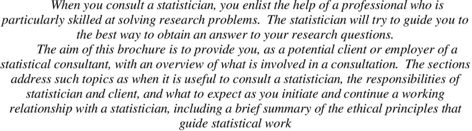 The aim of this brochure is to provide you, as a potential client or employer of a statistical consultant, with an overview of what is involved in a consultation.