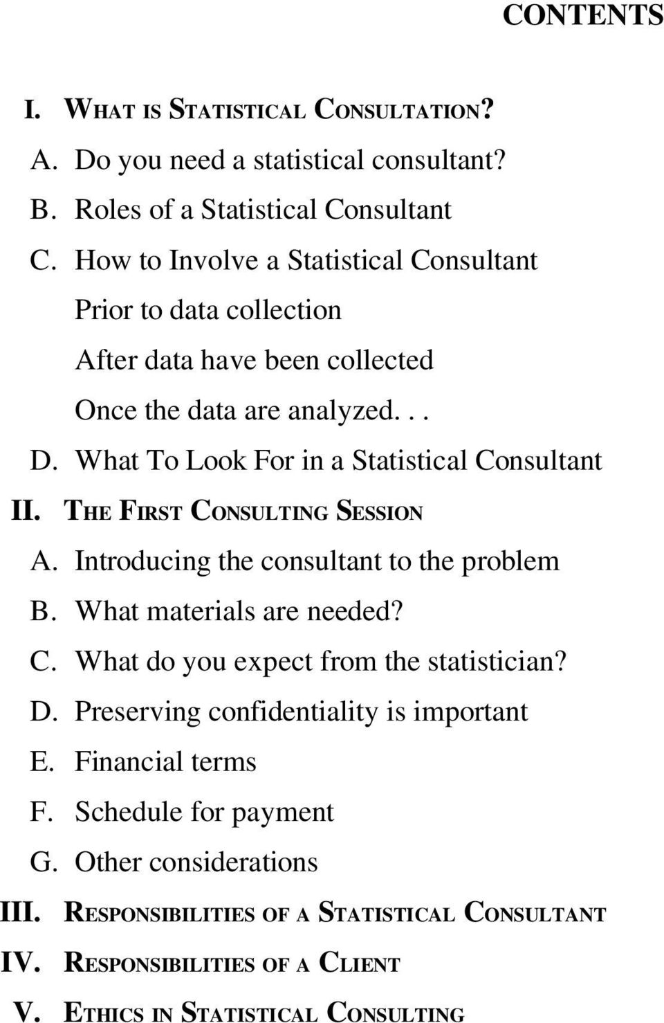 What To Look For in a Statistical Consultant II. THE FIRST CONSULTING SESSION A. Introducing the consultant to the problem B. What materials are needed? C. What do you expect from the statistician?