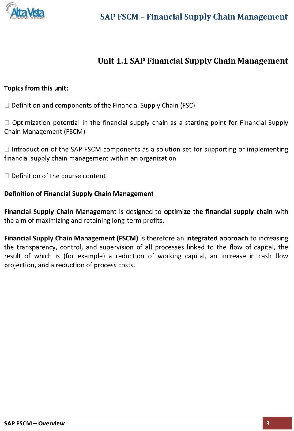 for Financial Supply Chain Management (FSCM) Introduction of the SAP FSCM components as a solution set for supporting or implementing financial supply chain management within an organization