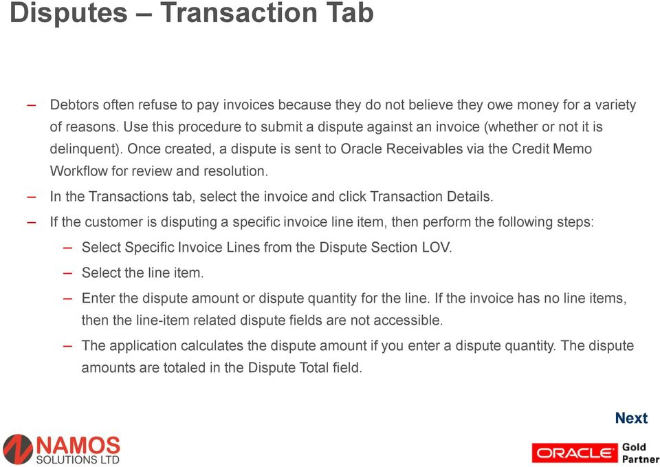Once created, a dispute is sent to Oracle Receivables via the Credit Memo Workflow for review and resolution. In the Transactions tab, select the invoice and click Transaction Details.