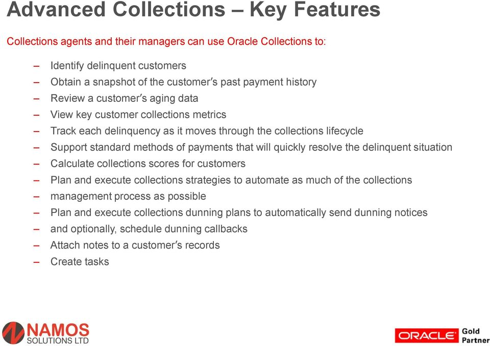 that will quickly resolve the delinquent situation Calculate collections scores for customers Plan and execute collections strategies to automate as much of the collections management