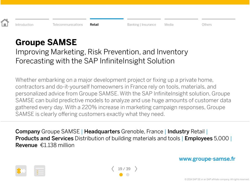 With the SAP InfiniteInsight solution, Groupe SAMSE n uild preditive models to nlyze nd use huge mounts of ustomer dt gthered every dy.