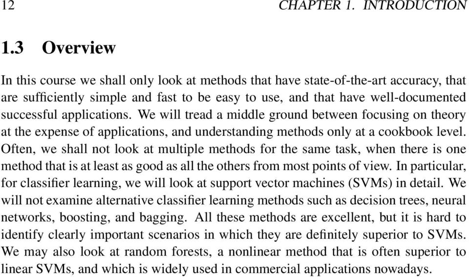 applications. We will tread a middle ground between focusing on theory at the expense of applications, and understanding methods only at a cookbook level.