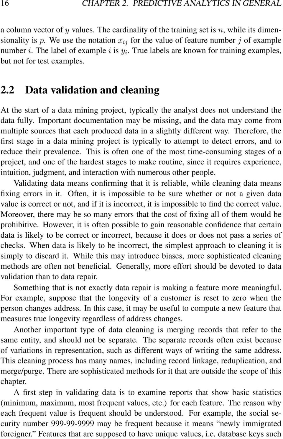 2 Data validation and cleaning At the start of a data mining project, typically the analyst does not understand the data fully.