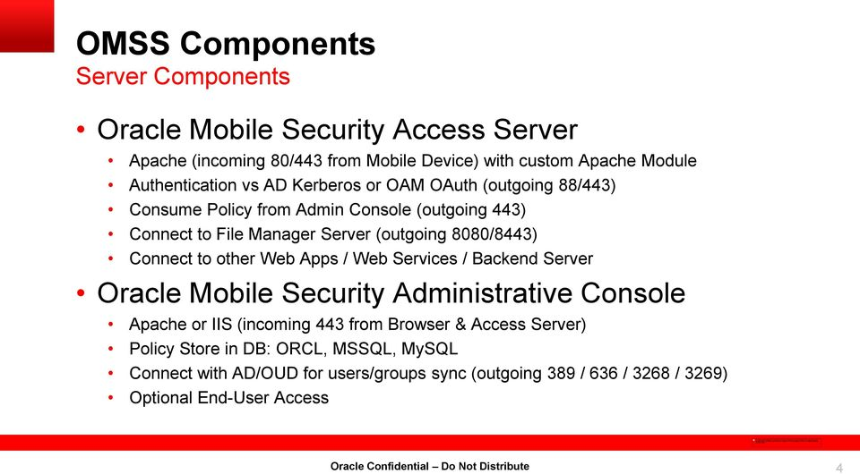 8080/8443) Connect to other Web Apps / Web Services / Backend Server Oracle Mobile Security Administrative Console Apache or IIS (incoming 443 from