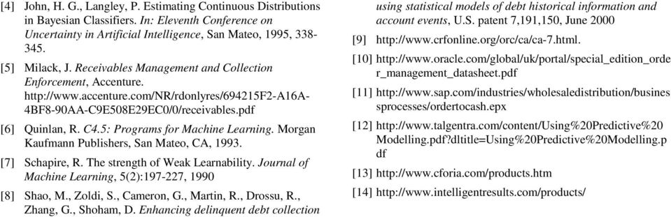 Morgan Kaufmann Publishers, San Mateo, CA, 1993. [7] Schapire, R. The strength of Weak Learnability. Journal of Machine Learning, 5(2):197-227, 1990 [8] Shao, M., Zoldi, S., Cameron, G., Martin, R.