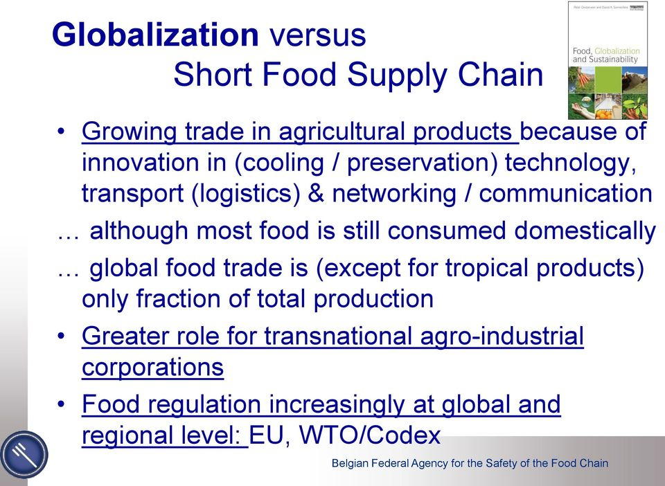 consumed domestically global food trade is (except for tropical products) only fraction of total production Greater