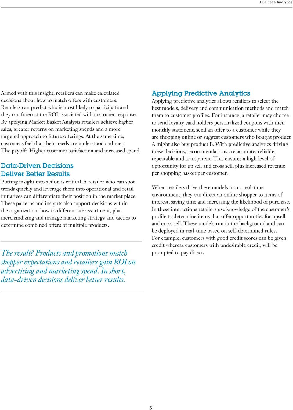 By applying Market Basket Analysis retailers achieve higher sales, greater returns on marketing spends and a more targeted approach to future offerings.