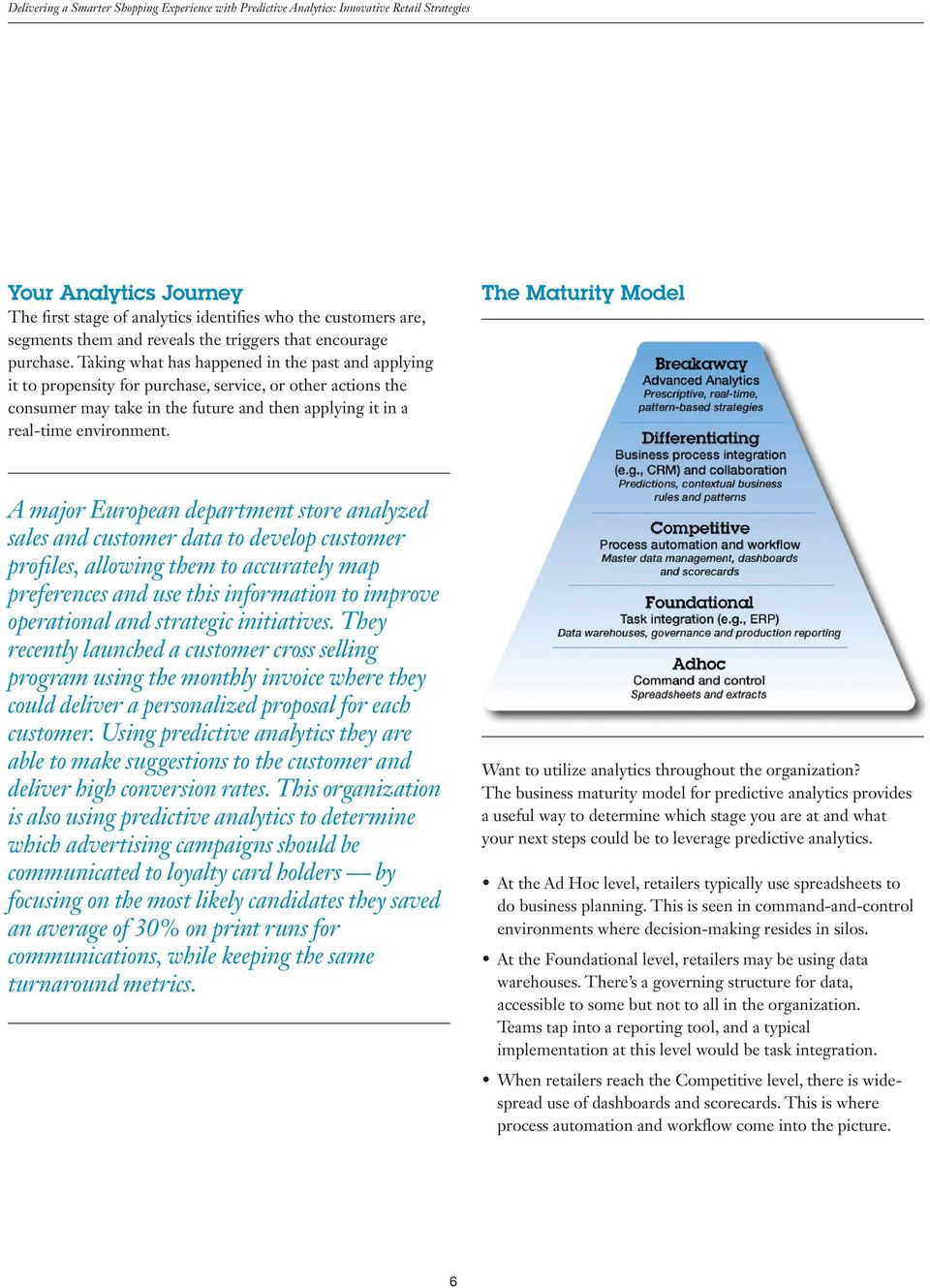 Taking what has happened in the past and applying it to propensity for purchase, service, or other actions the consumer may take in the future and then applying it in a real-time environment.