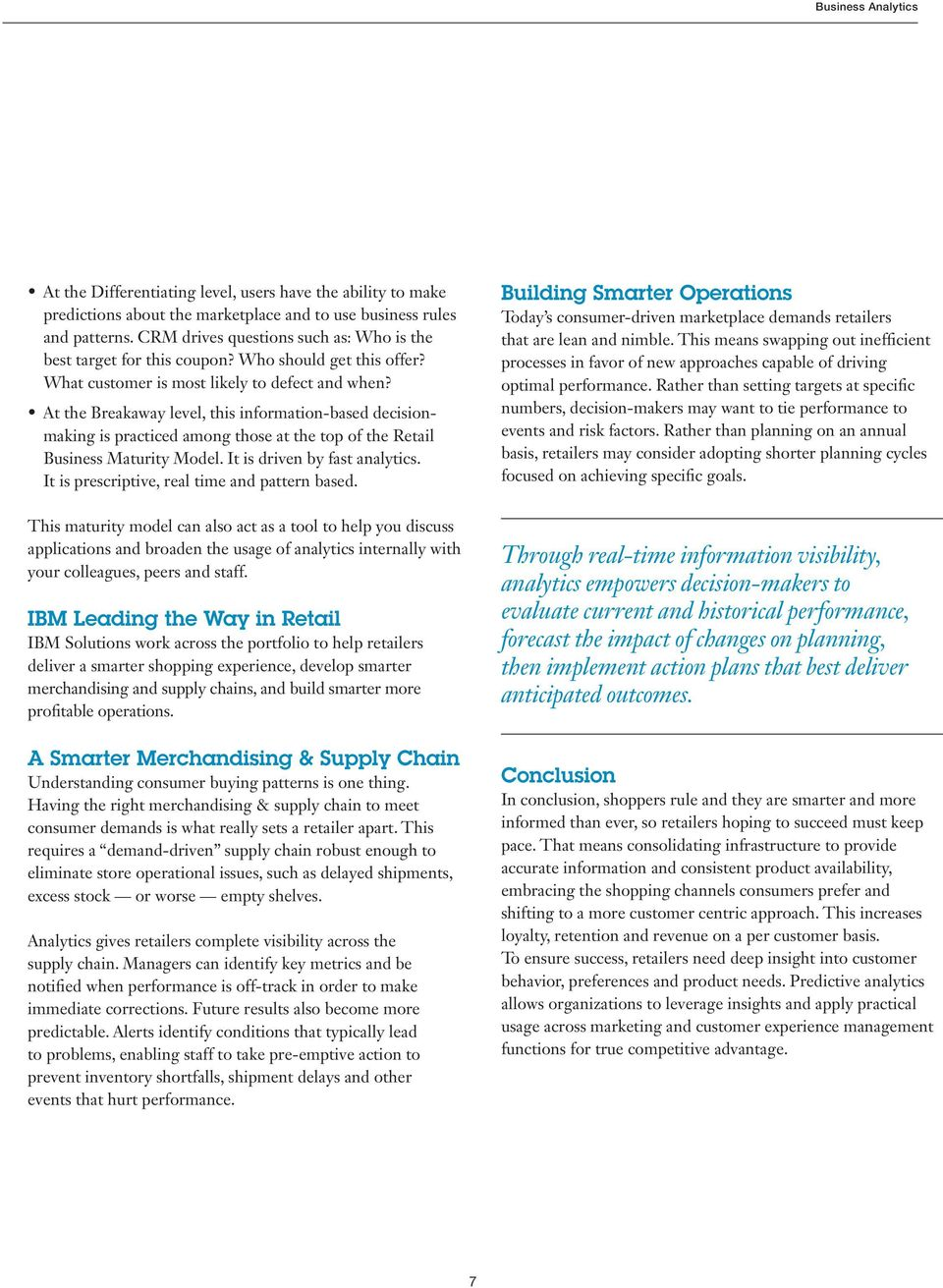 At the Breakaway level, this information-based decisionmaking is practiced among those at the top of the Retail Business Maturity Model. It is driven by fast analytics.