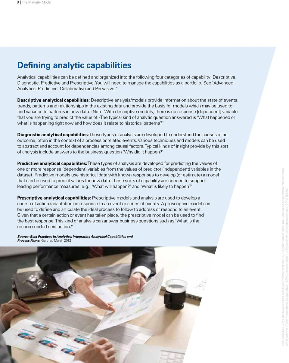 """ Descriptive analytical capabilities: Descriptive analysis/models provide information about the state of events, trends, patterns and relationships in the existing data and provide the basis for"