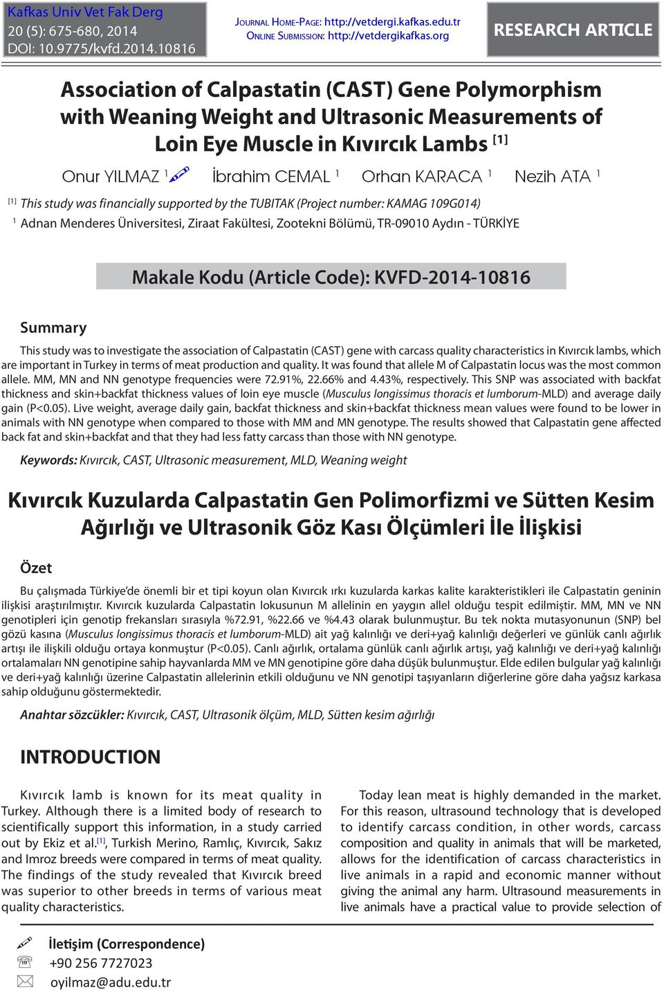 Orhan KARACA 1 Nezih ATA 1 This study was financially supported by the TUBITAK (Project number: KAMAG 109G014) Adnan Menderes Üniversitesi, Ziraat Fakültesi, Zootekni Bölümü, TR-09010 Aydın - TÜRKİYE
