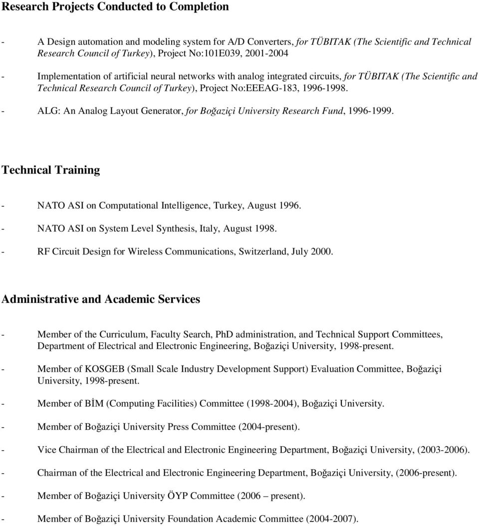 - ALG: An Analog Layout Generator, for Boğaziçi University Research Fund, 1996-1999. Technical Training - NATO ASI on Computational Intelligence, Turkey, August 1996.