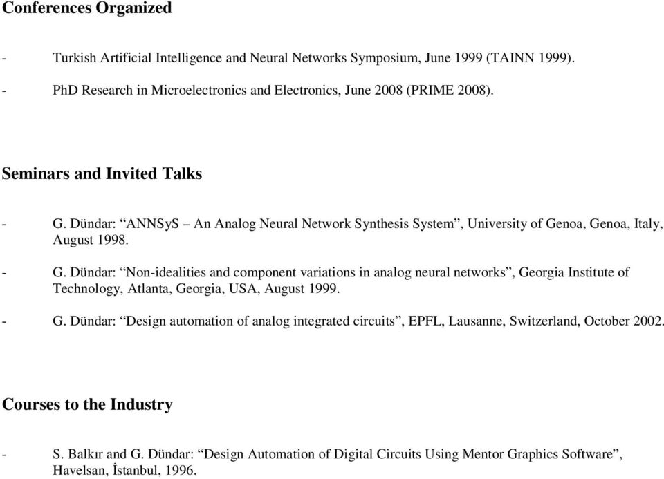 Dündar: ANNSyS An Analog Neural Network Synthesis System, University of Genoa, Genoa, Italy, August 1998. - G.