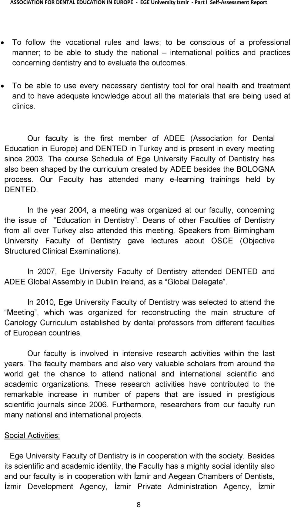Our faculty is the first member of ADEE (Association for Dental Education in Europe) and DENTED in Turkey and is present in every meeting since 2003.