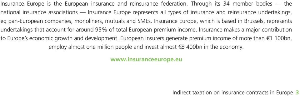 monoliners, mutuals and SMEs. Insurance Europe, which is based in Brussels, represents undertakings that account for around 95% of total European premium income.