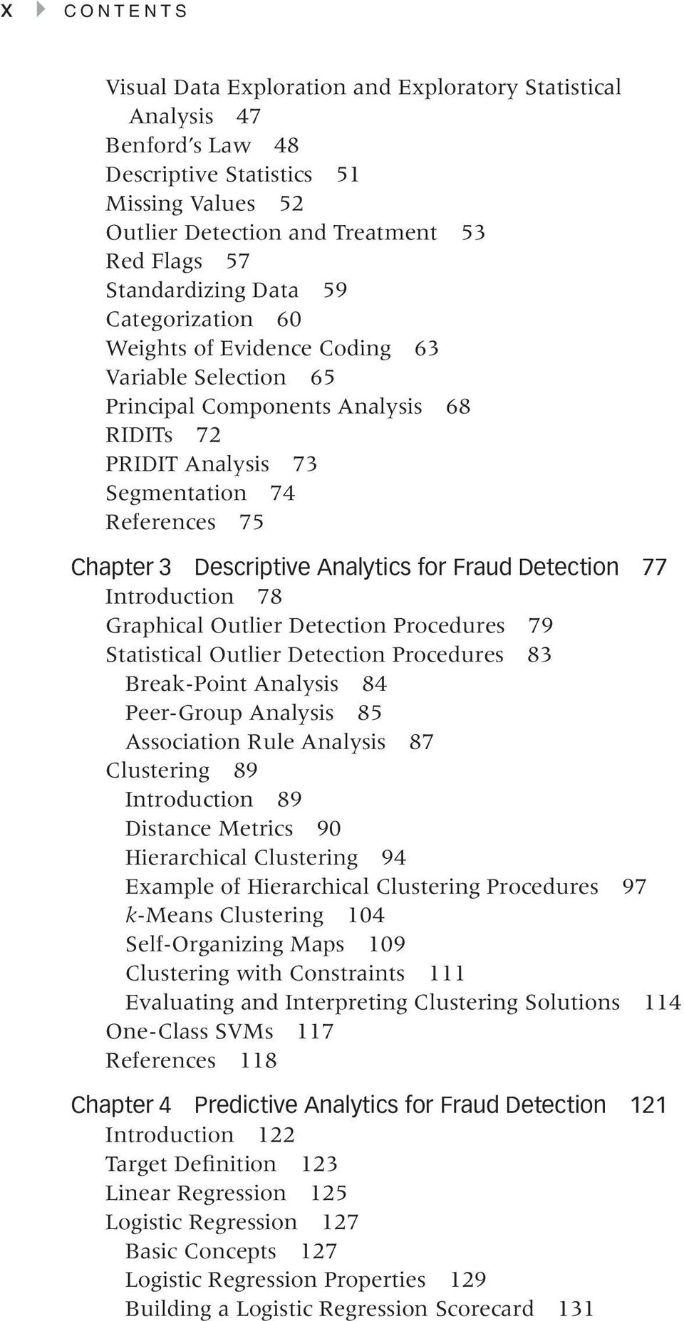 Analytics for Fraud Detection 77 Introduction 78 Graphical Outlier Detection Procedures 79 Statistical Outlier Detection Procedures 83 Break-Point Analysis 84 Peer-Group Analysis 85 Association Rule
