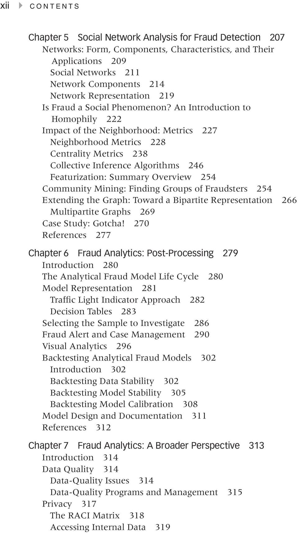 An Introduction to Homophily 222 Impact of the Neighborhood: Metrics 227 Neighborhood Metrics 228 Centrality Metrics 238 Collective Inference Algorithms 246 Featurization: Summary Overview 254