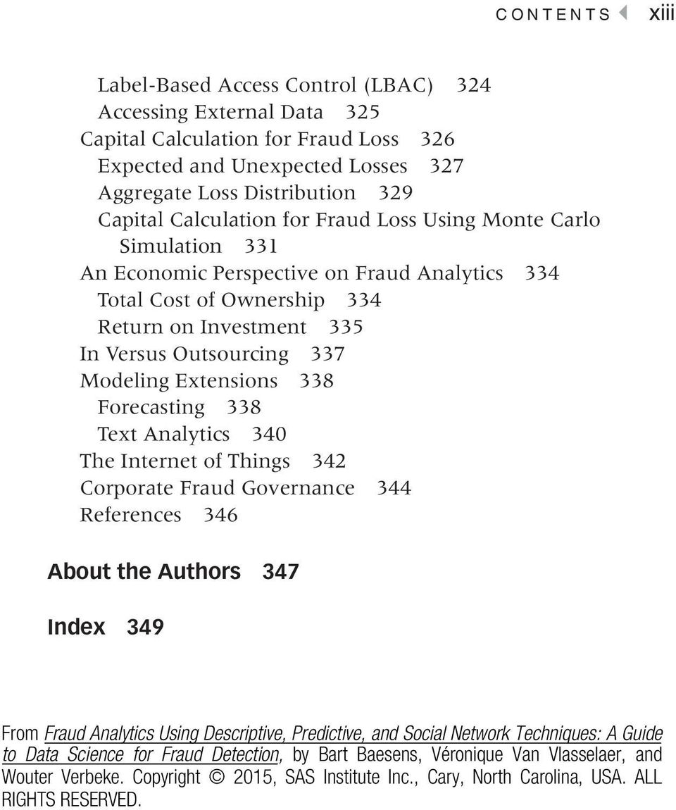 Extensions 338 Forecasting 338 Text Analytics 340 The Internet of Things 342 Corporate Fraud Governance 344 References 346 About the Authors 347 Index 349 From Fraud Analytics Using Descriptive,