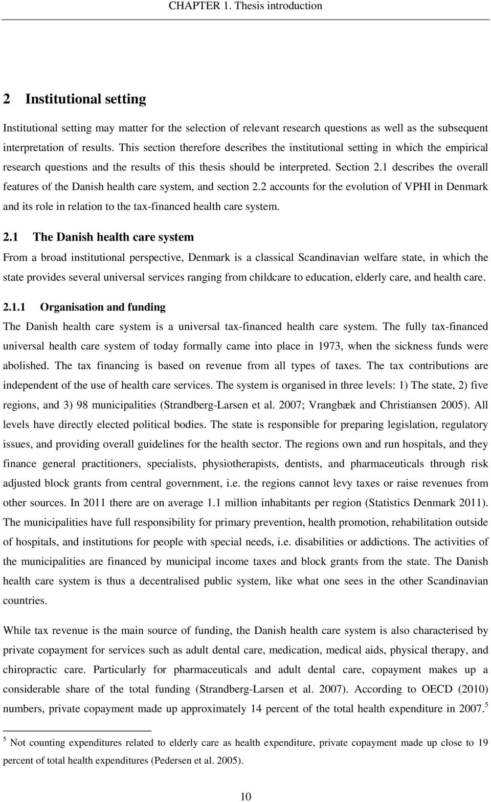 1 describes the overall features of the Danish health care system, and section 2.