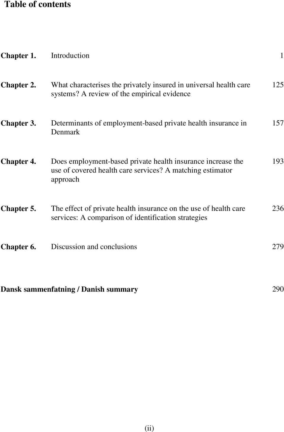 Does employment-based private health insurance increase the use of covered health care services? A matching estimator approach 193 Chapter 5.
