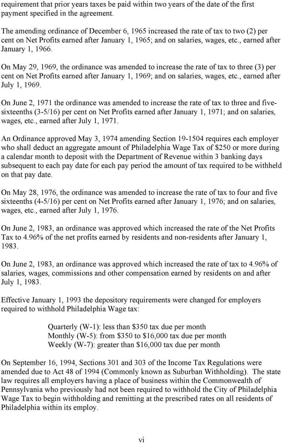 On May 29, 1969, the ordinance was amended to increase the rate of tax to three (3) per cent on Net Profits earned after January 1, 1969; and on salaries, wages, etc., earned after July 1, 1969.