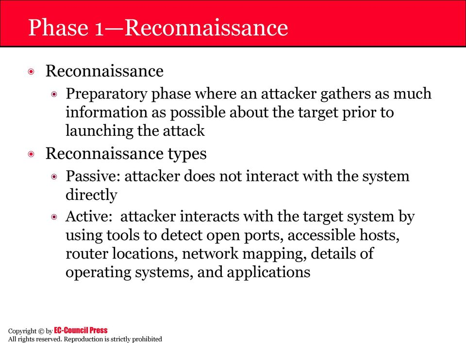 interact with the system directly Active: attacker interacts with the target system by using tools to