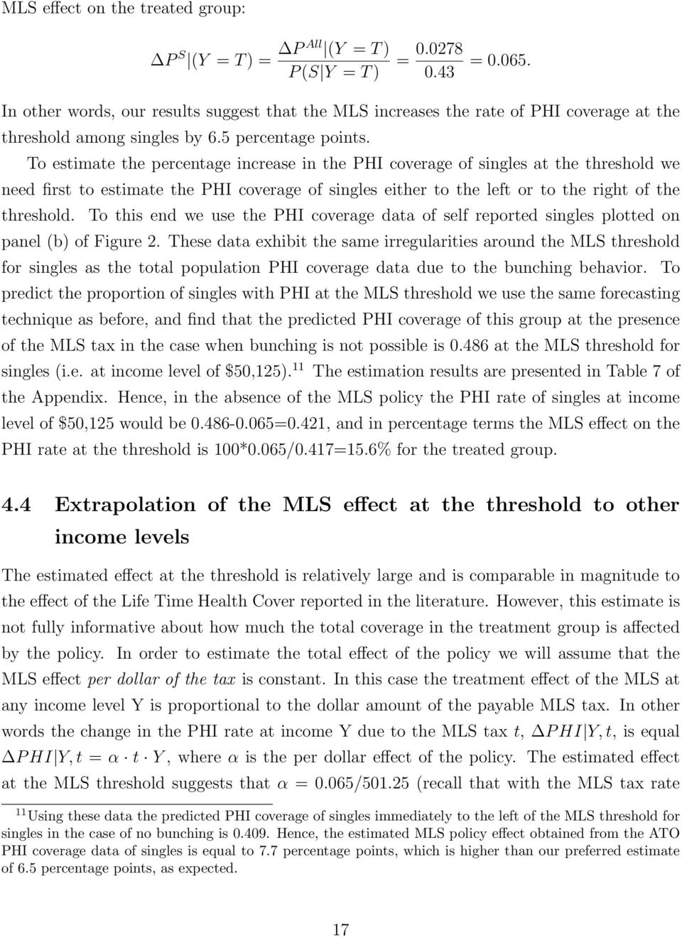 To estimate the percentage increase in the PHI coverage of singles at the threshold we need first to estimate the PHI coverage of singles either to the left or to the right of the threshold.