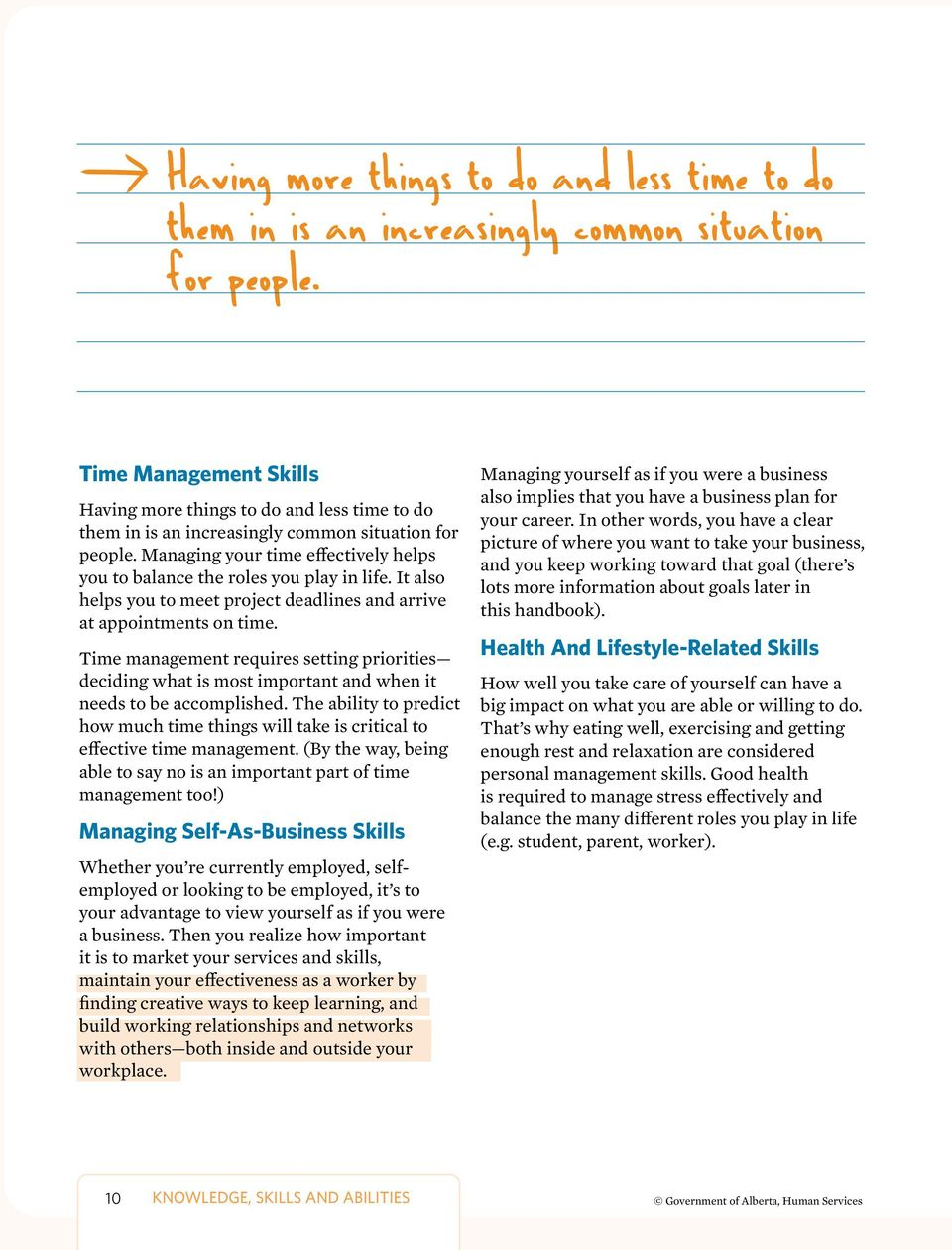 Time management requires setting priorities deciding what is most important and when it needs to be accomplished.