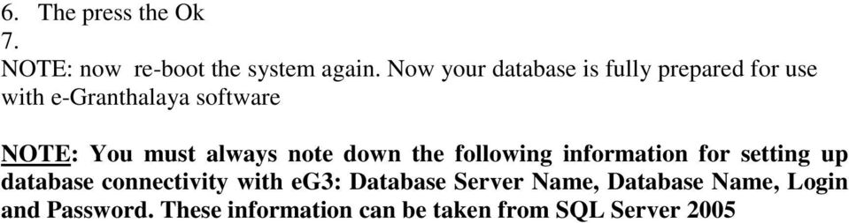 must always note down the following information for setting up database connectivity