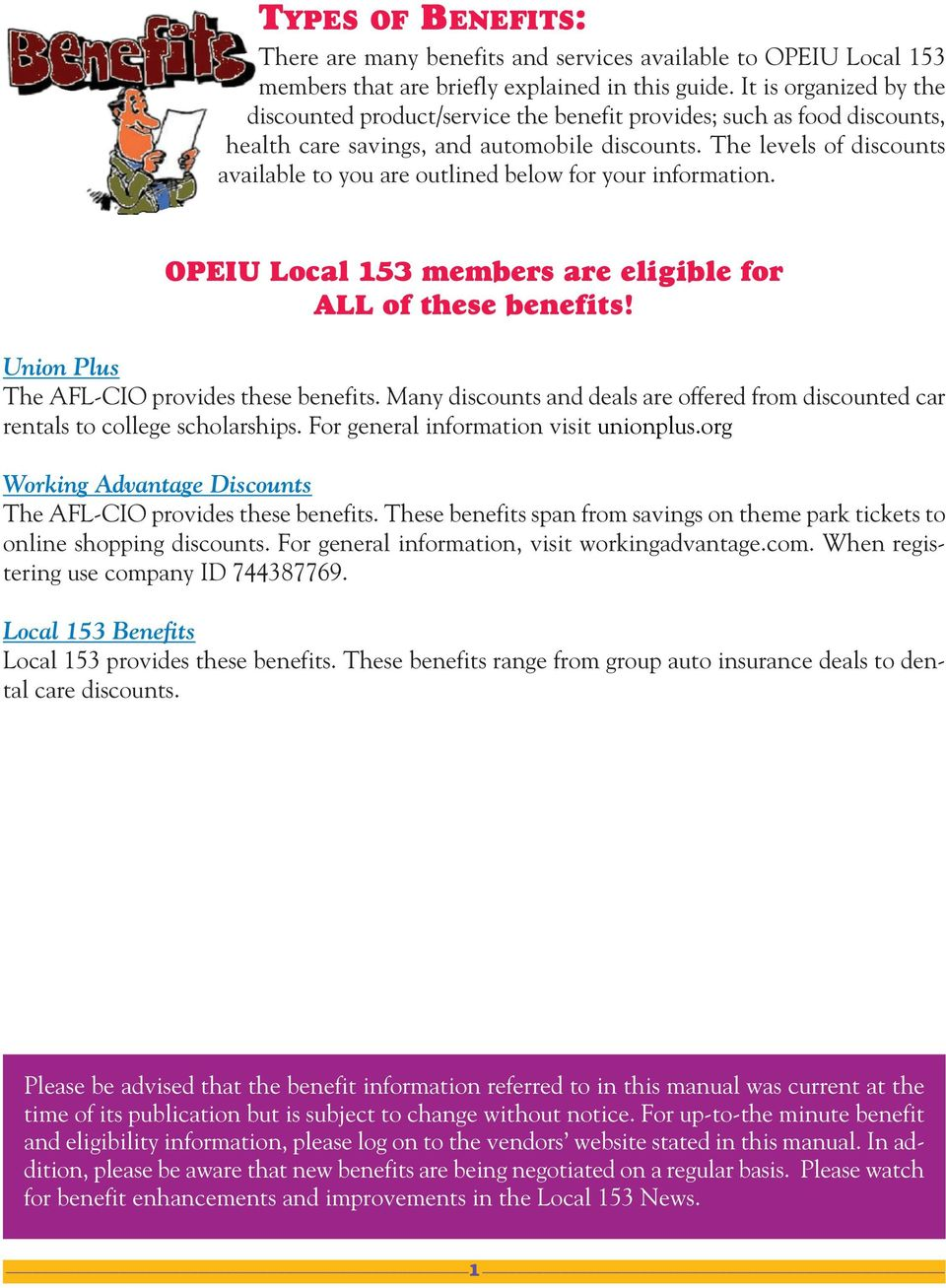 The levels of discounts available to you are outlined below for your information. OPEIU Local 153 members are eligible for ALL of these benefits! Union Plus The AFL-CIO provides these benefits.