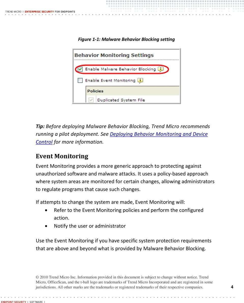 Event Monitoring Event Monitoring provides a more generic approach to protecting against unauthorized software and malware attacks.