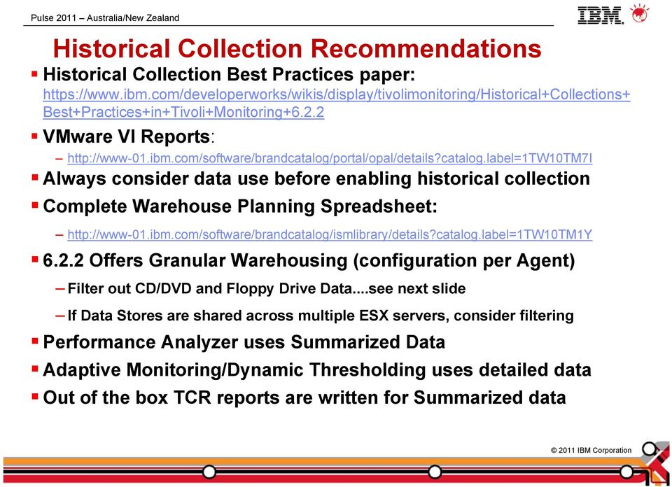 catalog.label=1tw10tm7i Always consider data use before enabling historical collection Complete Warehouse Planning Spreadsheet: http://www-01.ibm.com/software/brandcatalog/ismlibrary/details?catalog.label=1tw10tm1y 6.
