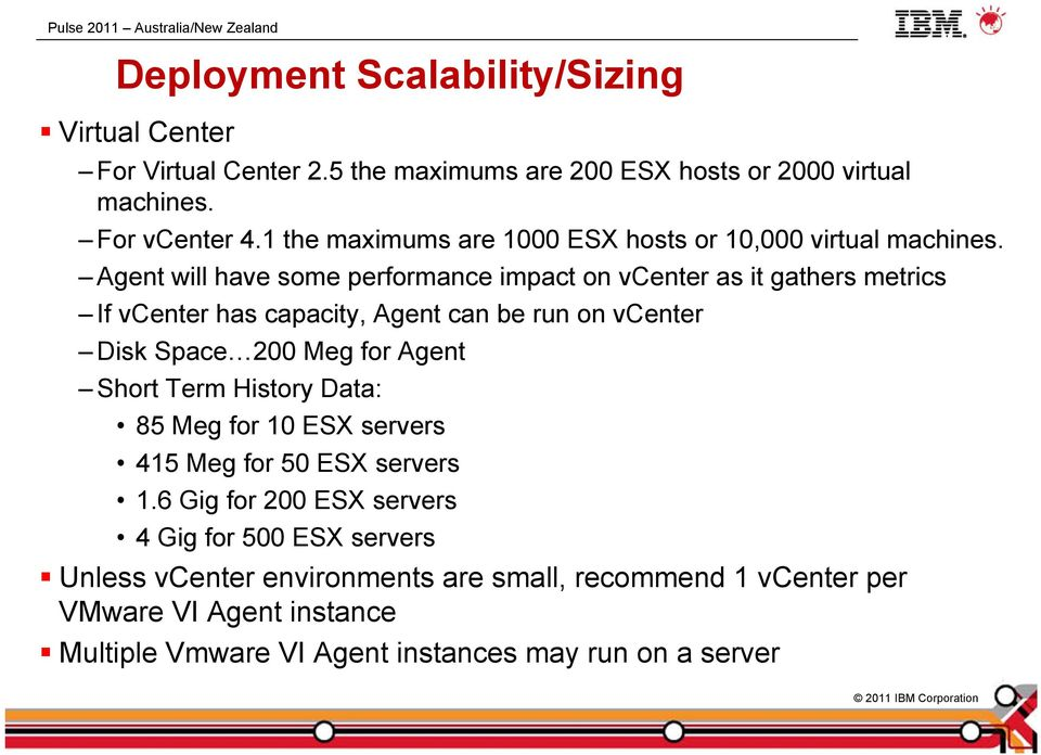 Agent will have some performance impact on vcenter as it gathers metrics If vcenter has capacity, Agent can be run on vcenter Disk Space 200 Meg for Agent