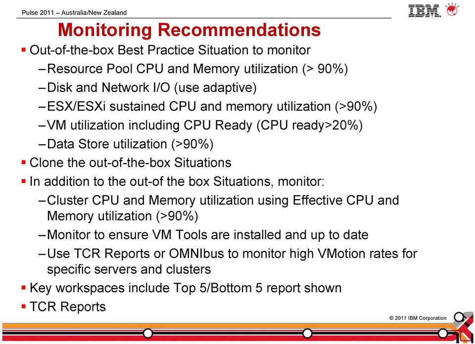 addition to the out-of the box Situations, monitor: Cluster CPU and Memory utilization using Effective CPU and Memory utilization (>90%) Monitor to ensure VM Tools are