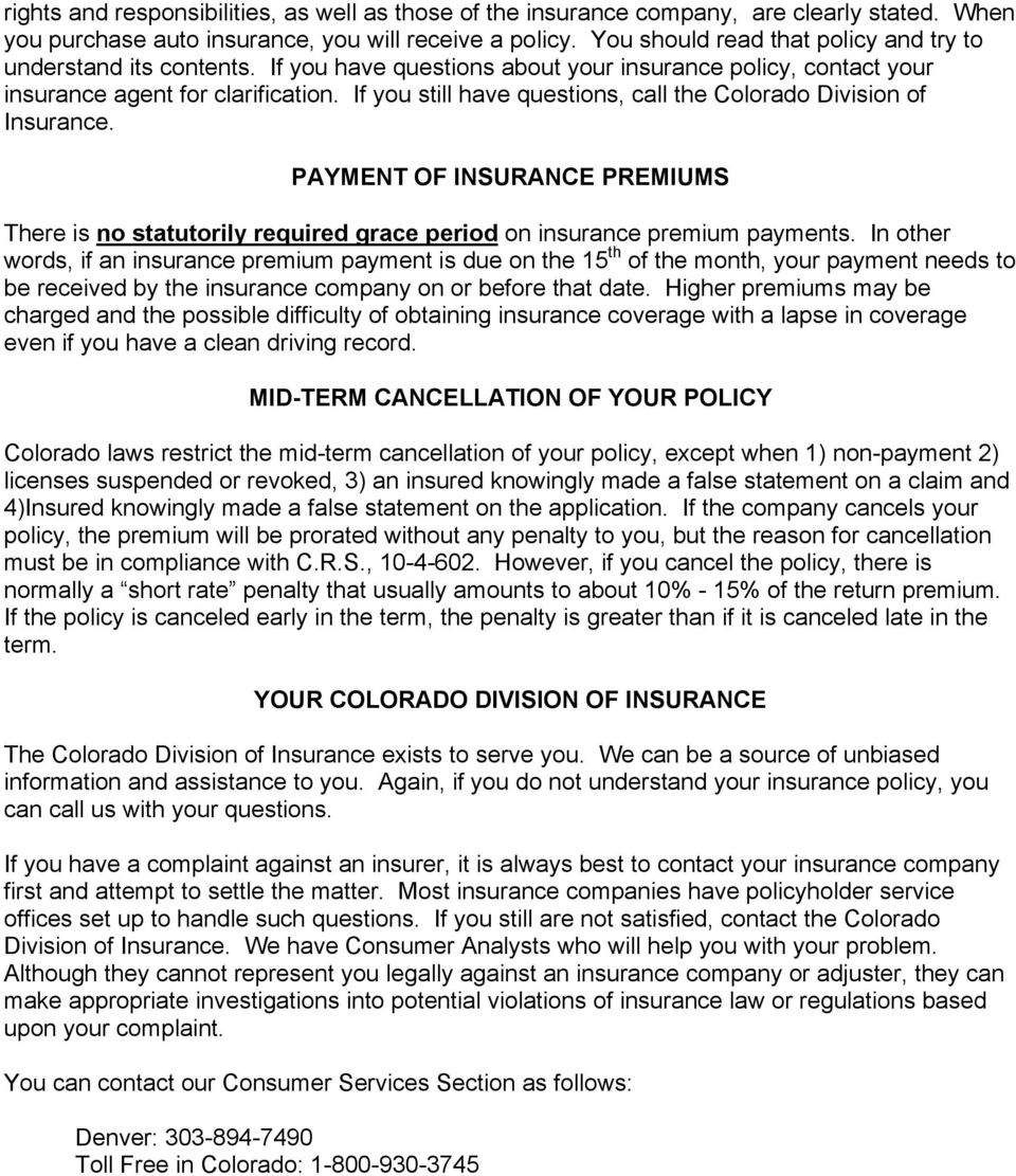 If you still have questions, call the Colorado Division of Insurance. PAYMENT OF INSURANCE PREMIUMS There is no statutorily required grace period on insurance premium payments.