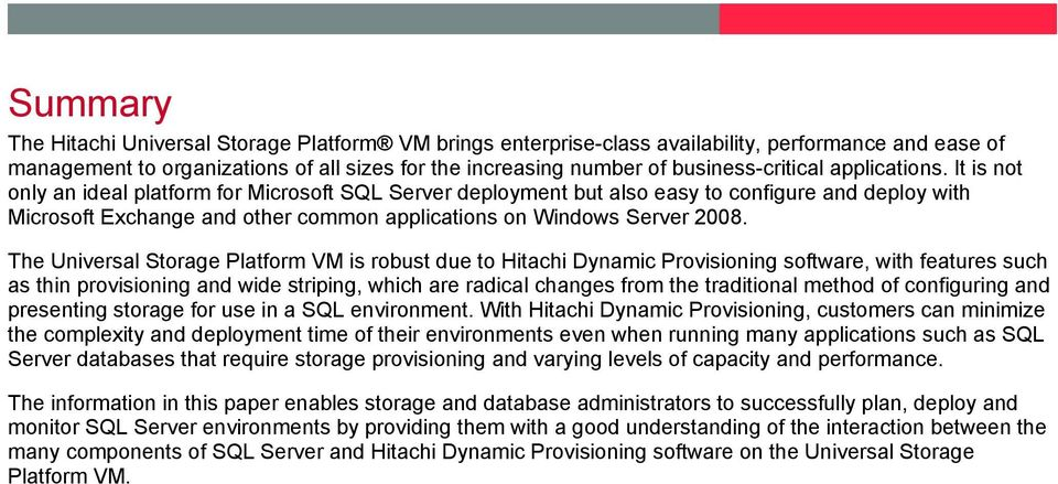 The Universal Storage Platform VM is robust due to Hitachi Dynamic Provisioning software, with features such as thin provisioning and wide striping, which are radical changes from the traditional