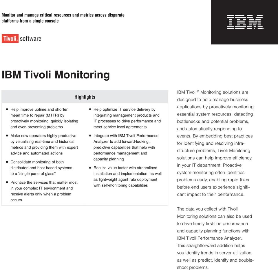 agreements Make new operators highly productive Integrate with IBM Tivoli Performance by visualizing real-time and historical Analyzer to add forward-looking, metrics and providing them with expert