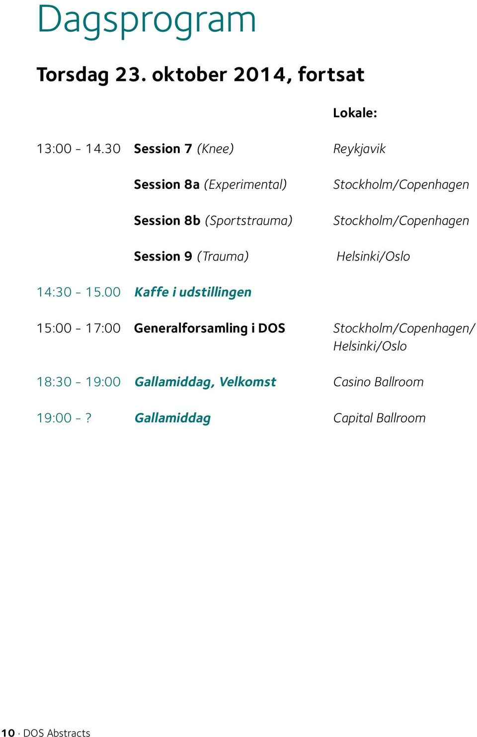8a 7 (Spine) Status (Experimental) and perspectives Stockholm/Copenhagen Session 8 (Pediatrics) Helsinki/Oslo 08:30-09:30 DOS Session Symposium 8b (Sportstrauma) (uddannelse): Stockholm/Copenhagen