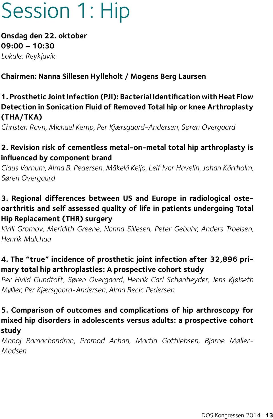Chairmen: Prosthetic Kristoffer Joint Infection Barfod/Martin (PJI): Bacterial Lind Identification with Heat Flow Detection in Sonication Fluid of Removed Total hip or knee Arthroplasty (THA/TKA)