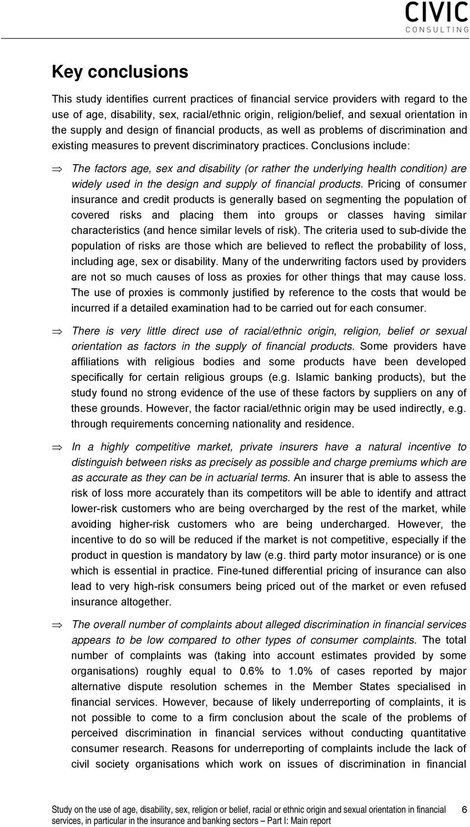 Conclusions include: The factors age, sex and disability (or rather the underlying health condition) are widely used in the design and supply of financial products.