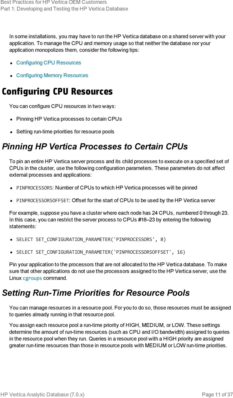 CPU Resources You can configure CPU resources in two ways: Pinning HP Vertica processes to certain CPUs Setting run-time priorities for resource pools Pinning HP Vertica Processes to Certain CPUs To
