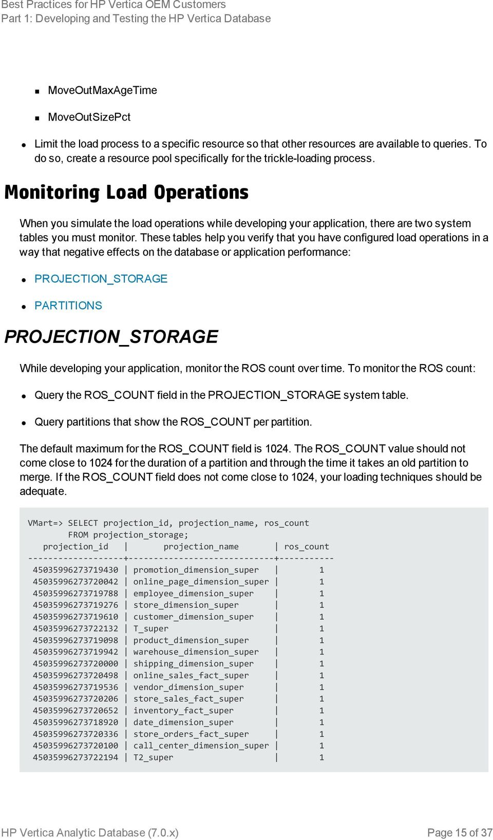 Monitoring Load Operations When you simulate the load operations while developing your application, there are two system tables you must monitor.