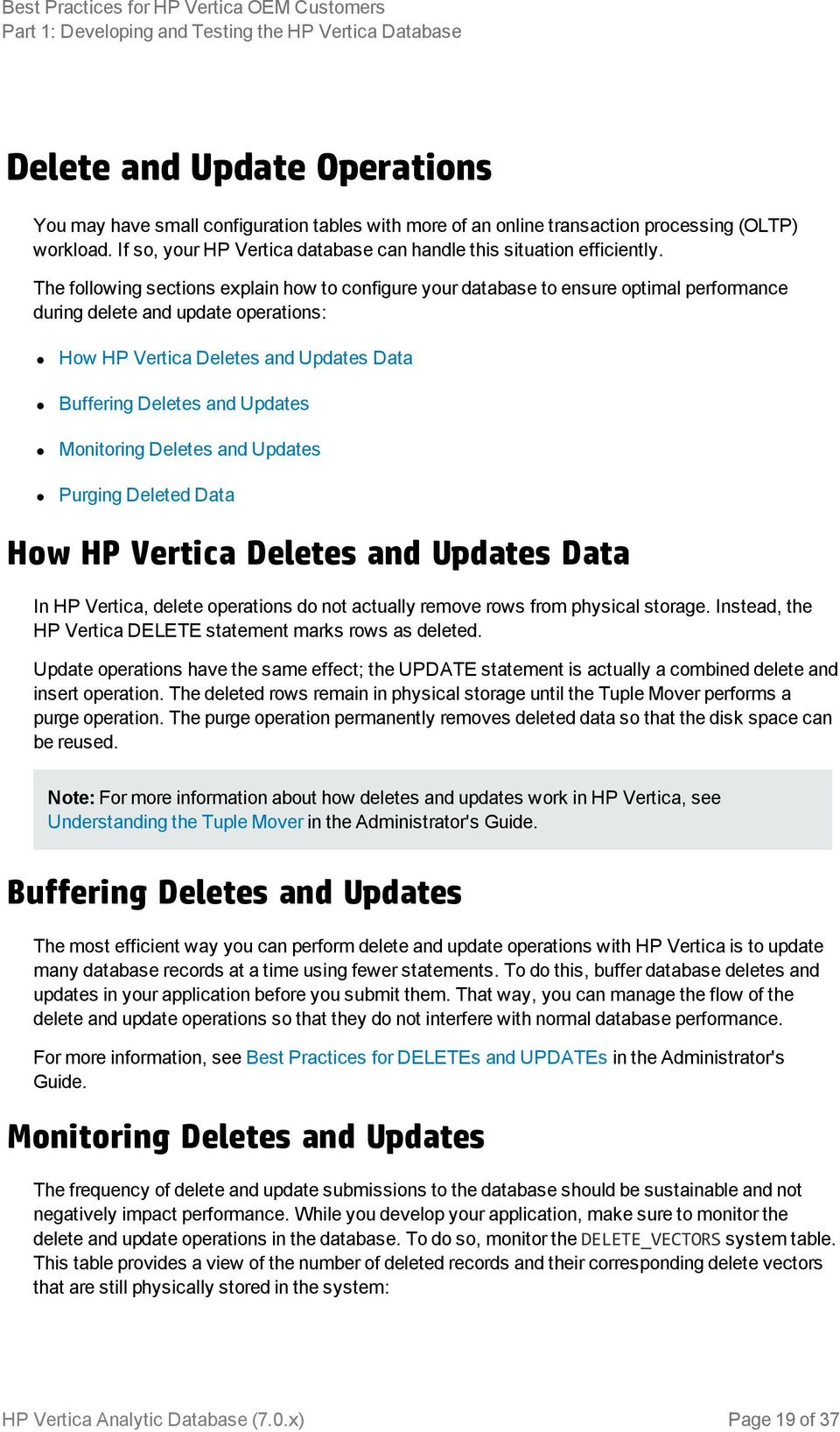 The following sections explain how to configure your database to ensure optimal performance during delete and update operations: How HP Vertica Deletes and Updates Data Buffering Deletes and Updates