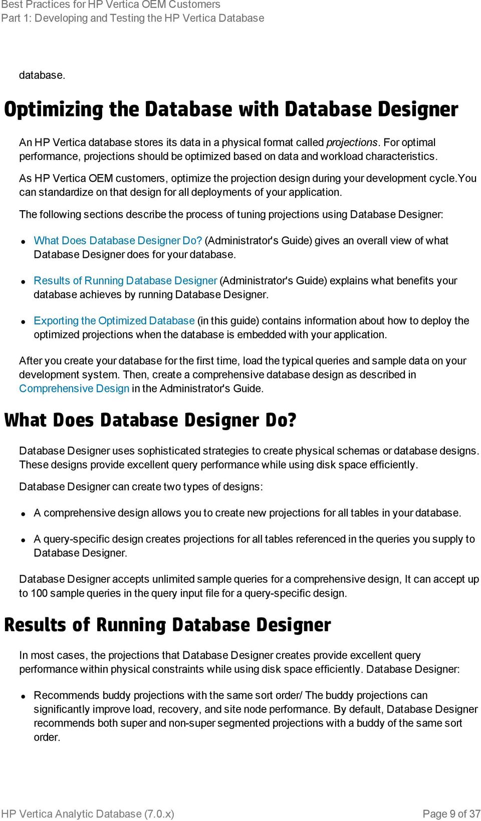 you can standardize on that design for all deployments of your application. The following sections describe the process of tuning projections using Database Designer: What Does Database Designer Do?