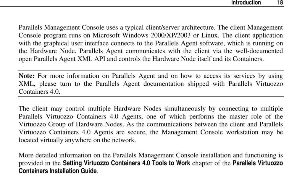 Parallels Agent communicates with the client via the well-documented open Parallels Agent XML API and controls the Hardware Node itself and its Containers.